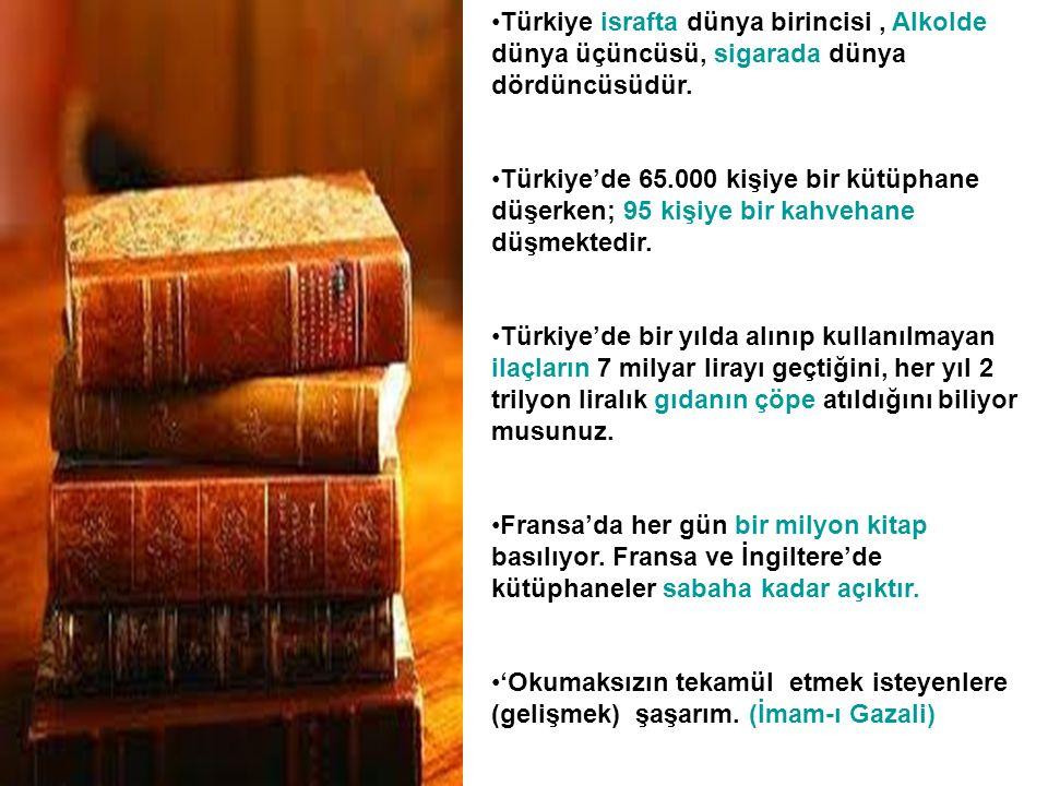 •Türkiye israfta dünya birincisi, Alkolde dünya üçüncüsü, sigarada dünya dördüncüsüdür. •Türkiye'de 65.000 kişiye bir kütüphane düşerken; 95 kişiye bi
