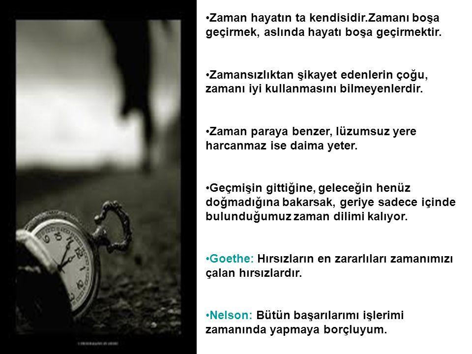 •Zaman hayatın ta kendisidir.Zamanı boşa geçirmek, aslında hayatı boşa geçirmektir. •Zamansızlıktan şikayet edenlerin çoğu, zamanı iyi kullanmasını bi