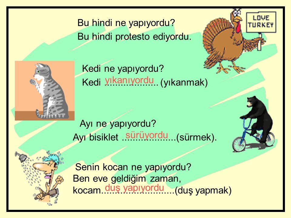 onderwerp stam + I - yor + du + persoonsuitgang Ben konuş - u - yor - du - m (ik was aan het praten. ) Sen konuş - u - yor - du - n O konuş - u - yor