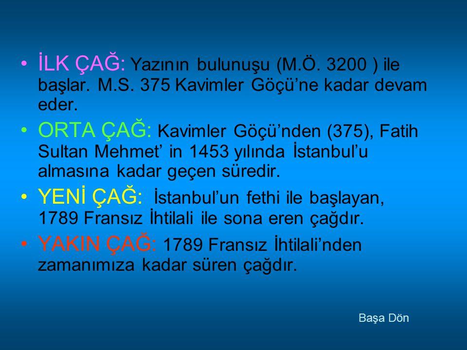 •İ•İLK ÇAĞ: Yazının bulunuşu (M.Ö. 3200 ) ile başlar. M.S. 375 Kavimler Göçü'ne kadar devam eder. •O•ORTA ÇAĞ: Kavimler Göçü'nden (375), Fatih Sultan