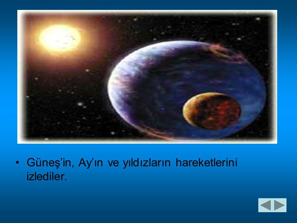 •G•Güneş'in, Ay'ın ve yıldızların hareketlerini izlediler.