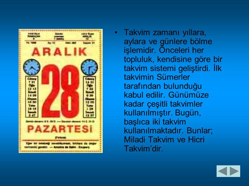 •T•Takvim zamanı yıllara, aylara ve günlere bölme işlemidir. Önceleri her topluluk, kendisine göre bir takvim sistemi geliştirdi. İlk takvimin Sümerle