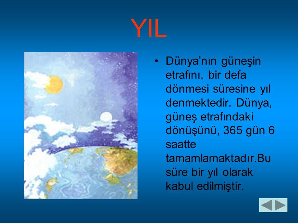 YIL •D•Dünya'nın güneşin etrafını, bir defa dönmesi süresine yıl denmektedir. Dünya, güneş etrafındaki dönüşünü, 365 gün 6 saatte tamamlamaktadır.Bu s