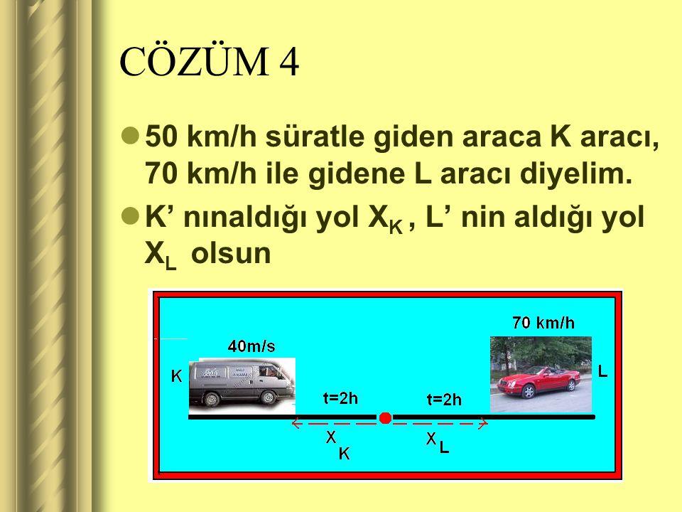 SORU 4  Düz bir yol üzerinde karşılıklı olarak hareket etmekte olan iki araçtan biri 70 km/h diğeri 50 km/h sabit süratle yol almaktadır. Araçlar bel
