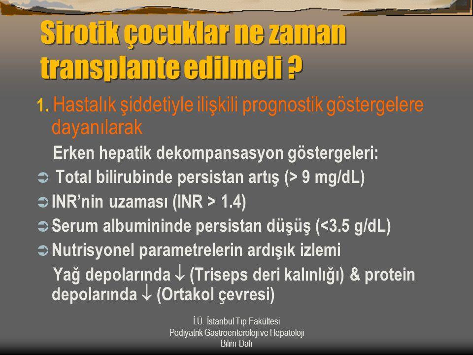 İ.Ü. İstanbul Tıp Fakültesi Pediyatrik Gastroenteroloji ve Hepatoloji Bilim Dalı Sirotik çocuklar ne zaman transplante edilmeli ? 1. Hastalık şiddetiy