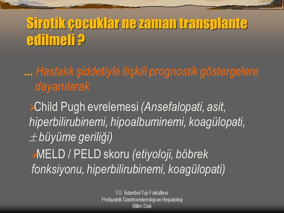 İ.Ü. İstanbul Tıp Fakültesi Pediyatrik Gastroenteroloji ve Hepatoloji Bilim Dalı Sirotik çocuklar ne zaman transplante edilmeli ?... Hastalık şiddetiy