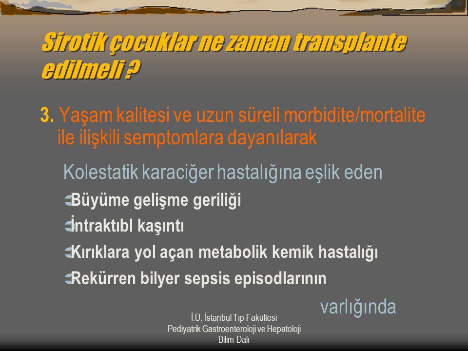 İ.Ü. İstanbul Tıp Fakültesi Pediyatrik Gastroenteroloji ve Hepatoloji Bilim Dalı Sirotik çocuklar ne zaman transplante edilmeli ? 3. Yaşam kalitesi ve