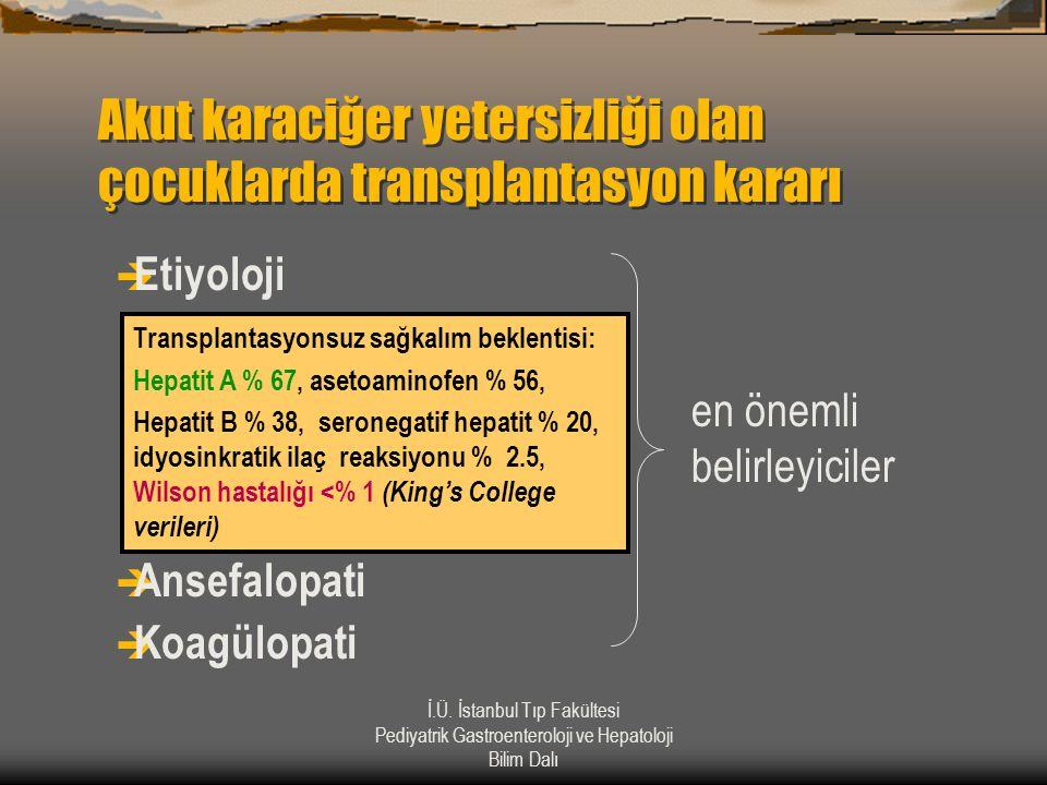 İ.Ü. İstanbul Tıp Fakültesi Pediyatrik Gastroenteroloji ve Hepatoloji Bilim Dalı Akut karaciğer yetersizliği olan çocuklarda transplantasyon kararı 