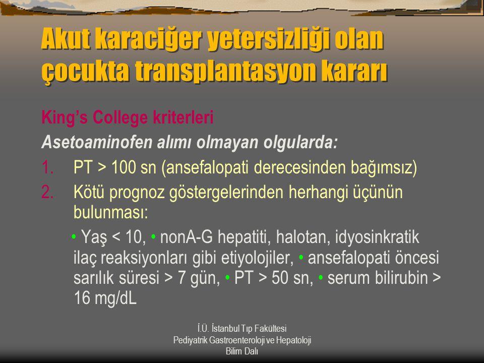 İ.Ü. İstanbul Tıp Fakültesi Pediyatrik Gastroenteroloji ve Hepatoloji Bilim Dalı Akut karaciğer yetersizliği olan çocukta transplantasyon kararı King'