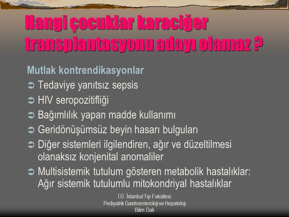 İ.Ü. İstanbul Tıp Fakültesi Pediyatrik Gastroenteroloji ve Hepatoloji Bilim Dalı Hangi çocuklar karaciğer transplantasyonu adayı olamaz ? Mutlak kontr