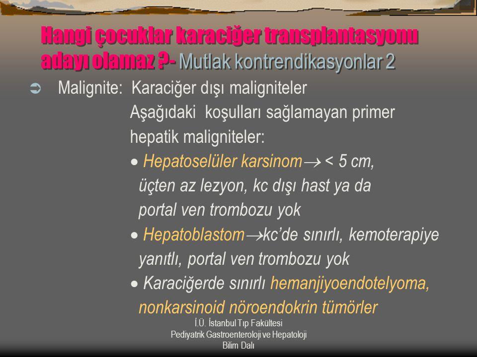İ.Ü. İstanbul Tıp Fakültesi Pediyatrik Gastroenteroloji ve Hepatoloji Bilim Dalı Hangi çocuklar karaciğer transplantasyonu adayı olamaz ?- Mutlak kont