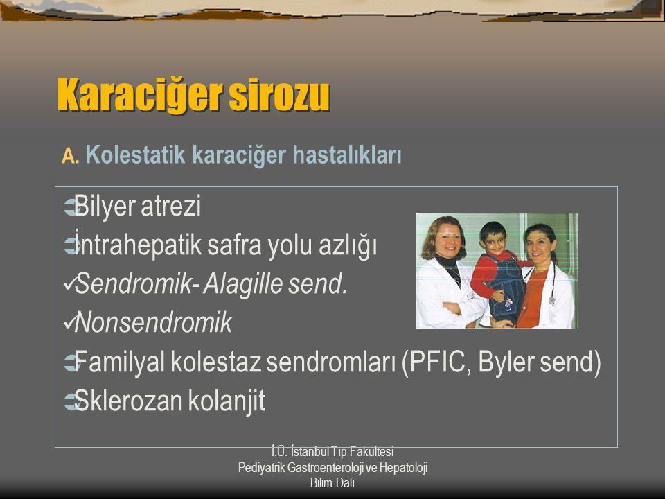 İ.Ü. İstanbul Tıp Fakültesi Pediyatrik Gastroenteroloji ve Hepatoloji Bilim Dalı Karaciğer sirozu A. Kolestatik karaciğer hastalıkları  Bilyer atrezi