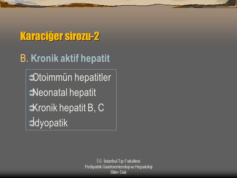 İ.Ü. İstanbul Tıp Fakültesi Pediyatrik Gastroenteroloji ve Hepatoloji Bilim Dalı Karaciğer sirozu-2 B. Kronik aktif hepatit  Otoimmün hepatitler  Ne