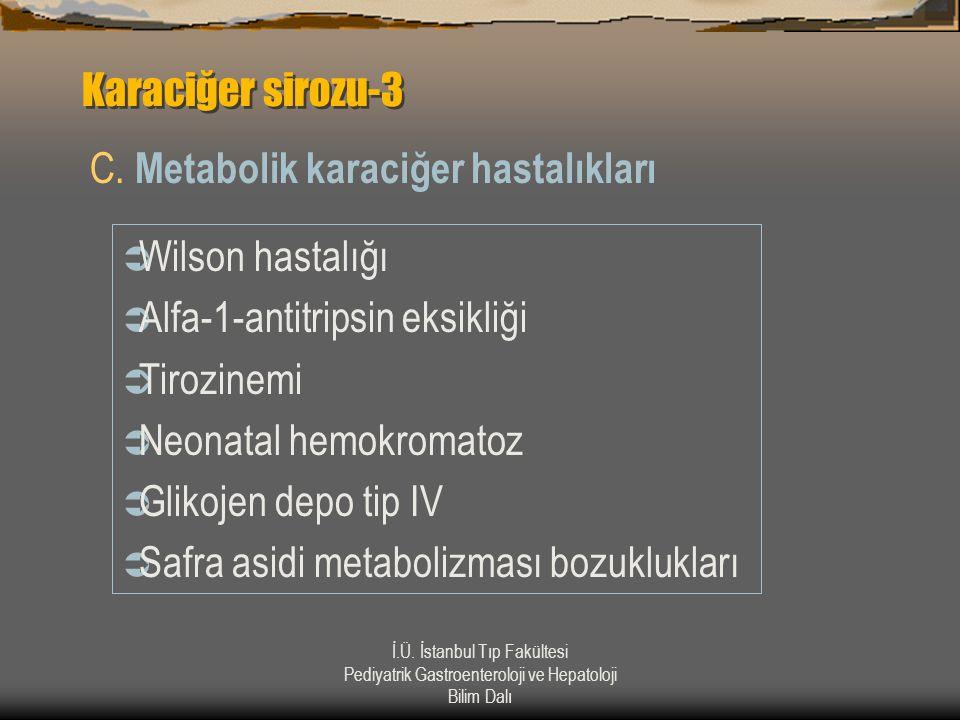 İ.Ü. İstanbul Tıp Fakültesi Pediyatrik Gastroenteroloji ve Hepatoloji Bilim Dalı Karaciğer sirozu-3 C. Metabolik karaciğer hastalıkları  Wilson hasta