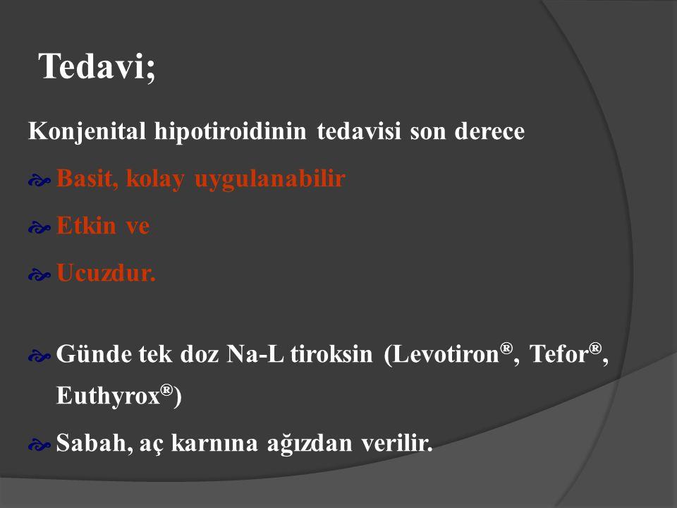 Tedavi; Konjenital hipotiroidinin tedavisi son derece  Basit, kolay uygulanabilir  Etkin ve  Ucuzdur.  Günde tek doz Na-L tiroksin (Levotiron ®, T
