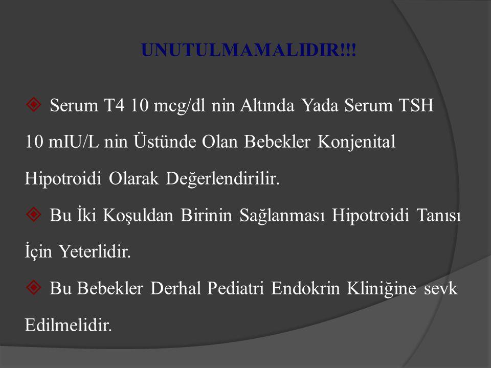 UNUTULMAMALIDIR!!!  Serum T4 10 mcg/dl nin Altında Yada Serum TSH 10 mIU/L nin Üstünde Olan Bebekler Konjenital Hipotroidi Olarak Değerlendirilir. 