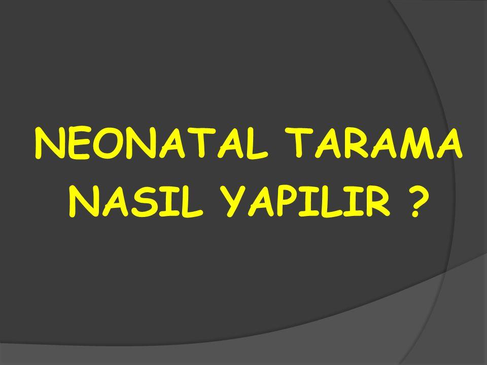 NEONATAL TARAMA NASIL YAPILIR ?