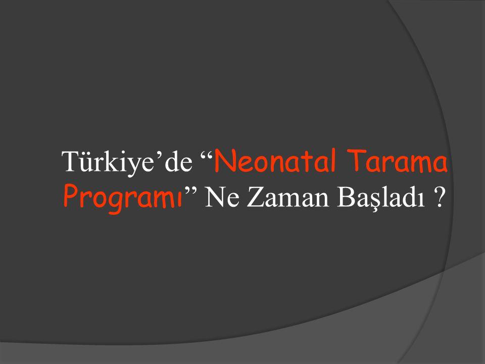 Türkiye'de Neonatal Tarama Programı Ne Zaman Başladı ?