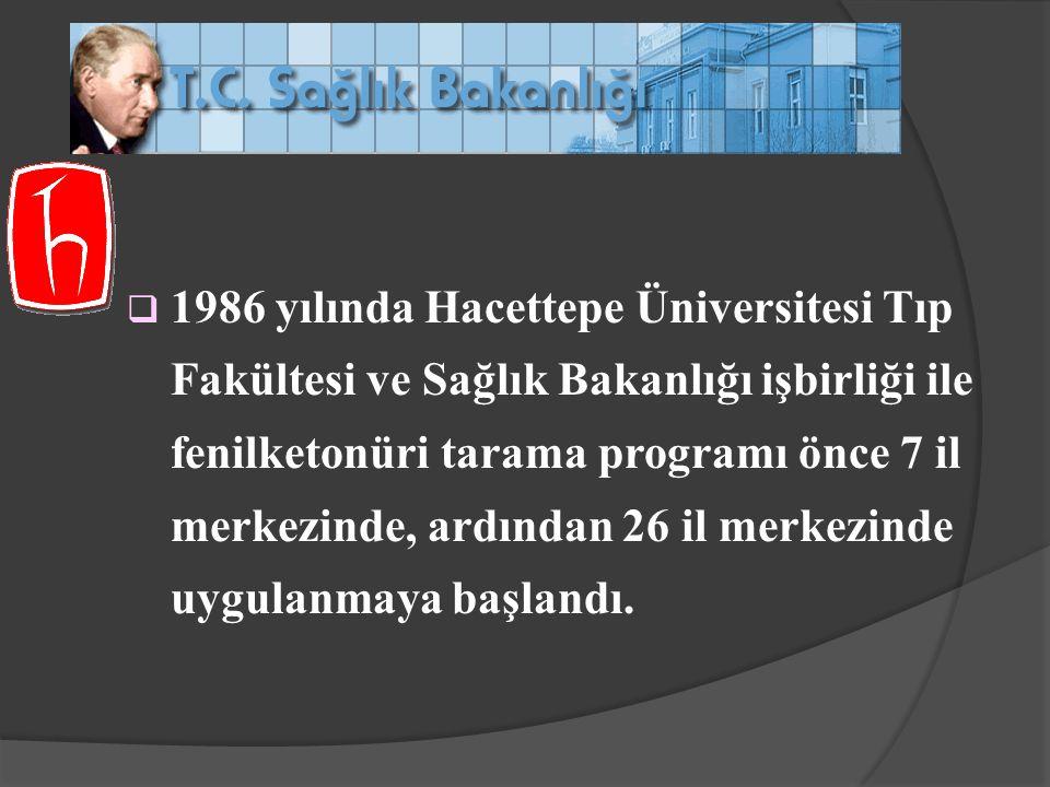  1986 yılında Hacettepe Üniversitesi Tıp Fakültesi ve Sağlık Bakanlığı işbirliği ile fenilketonüri tarama programı önce 7 il merkezinde, ardından 26