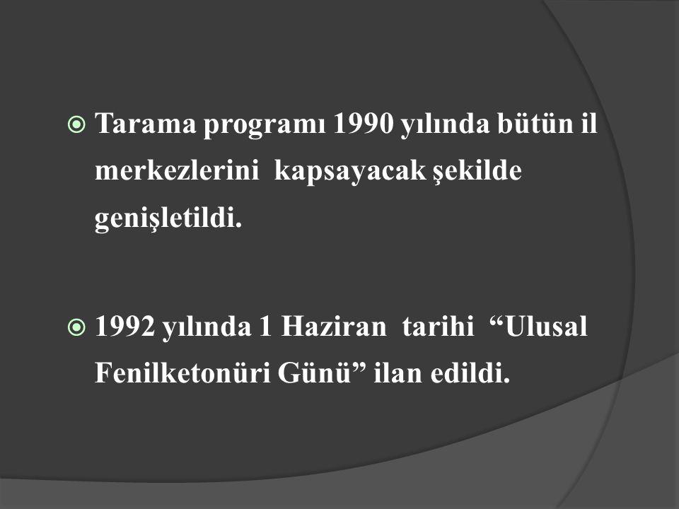 """ Tarama programı 1990 yılında bütün il merkezlerini kapsayacak şekilde genişletildi.  1992 yılında 1 Haziran tarihi """"Ulusal Fenilketonüri Günü"""" ilan"""
