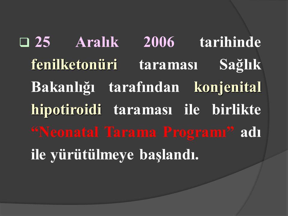 fenilketonüri konjenital hipotiroidi  25 Aralık 2006 tarihinde fenilketonüri taraması Sağlık Bakanlığı tarafından konjenital hipotiroidi taraması ile birlikte Neonatal Tarama Programı adı ile yürütülmeye başlandı.