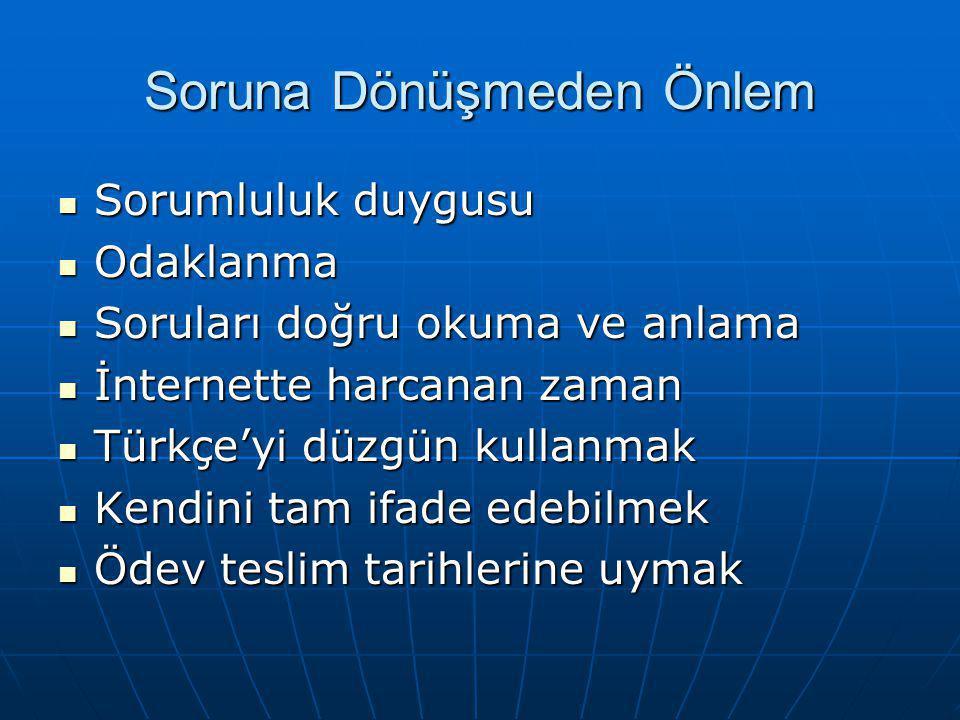 Soruna Dönüşmeden Önlem  Sorumluluk duygusu  Odaklanma  Soruları doğru okuma ve anlama  İnternette harcanan zaman  Türkçe'yi düzgün kullanmak  K