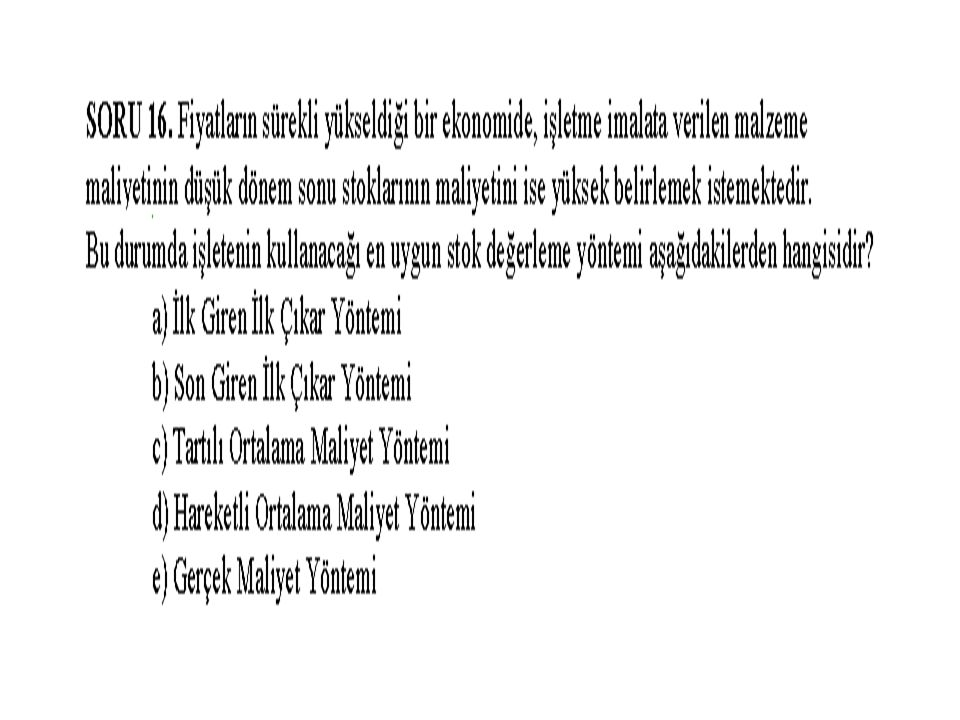 11 Kasım 2006 (E) üretim işletmesinin Ocak 2006 dönemi (DM1) cinsi malzemeye ait stok hareketleri aşağıdaki gibidir: TarihAçıklamaMiktarBirim Fiyat 01 Ocak Ön.dönemden devir 1.500 40 YTL 06 OcakSatın alınan3.50020 YTL 11 OcakÜretime gönderilen3.500- 19 OcakSatın alınan5.00030 YTL 30 OcakÜretime gönderilen6.500- Bu bilgilere ve son giren ilk çıkar yöntemi ne göre, dönem sonu (DM1) ilk madde ve malzemesinin maliyeti kaç YTL dir.