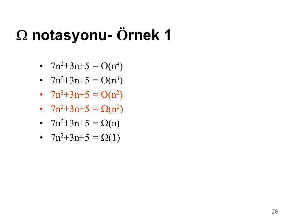 26  notasyonu- Ö rnek 1 •7n 2 +3n+5 = O(n 4 ) •7n 2 +3n+5 = O(n 3 ) •7n 2 +3n+5 = O(n 2 ) •7n 2 +3n+5 =  (n 2 ) •7n 2 +3n+5 =  (n) •7n 2 +3n+5 = 
