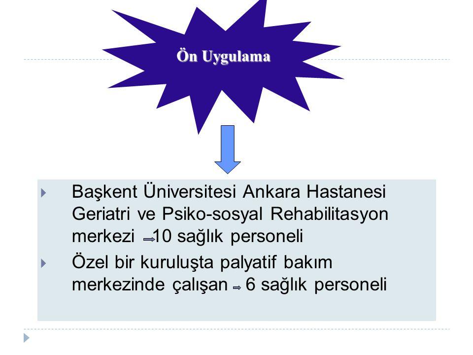  Başkent Üniversitesi Ankara Hastanesi Geriatri ve Psiko-sosyal Rehabilitasyon merkezi 10 sağlık personeli  Özel bir kuruluşta palyatif bakım merkez