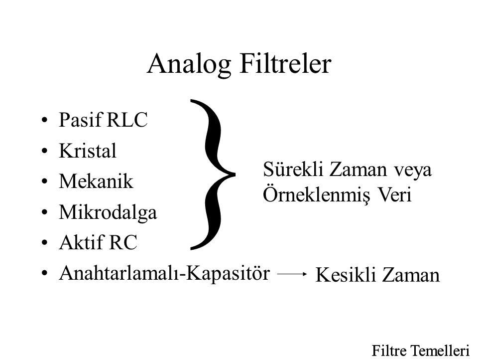 Filtre Temelleri Analog Filtreler •Pasif RLC •Kristal •Mekanik •Mikrodalga •Aktif RC •Anahtarlamalı-Kapasitör } Sürekli Zaman veya Örneklenmiş Veri Kesikli Zaman Filtre Temelleri