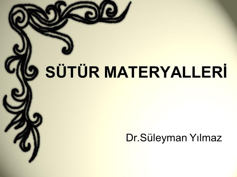SÜTÜR MATERYALLERİ Dr.Süleyman Yılmaz