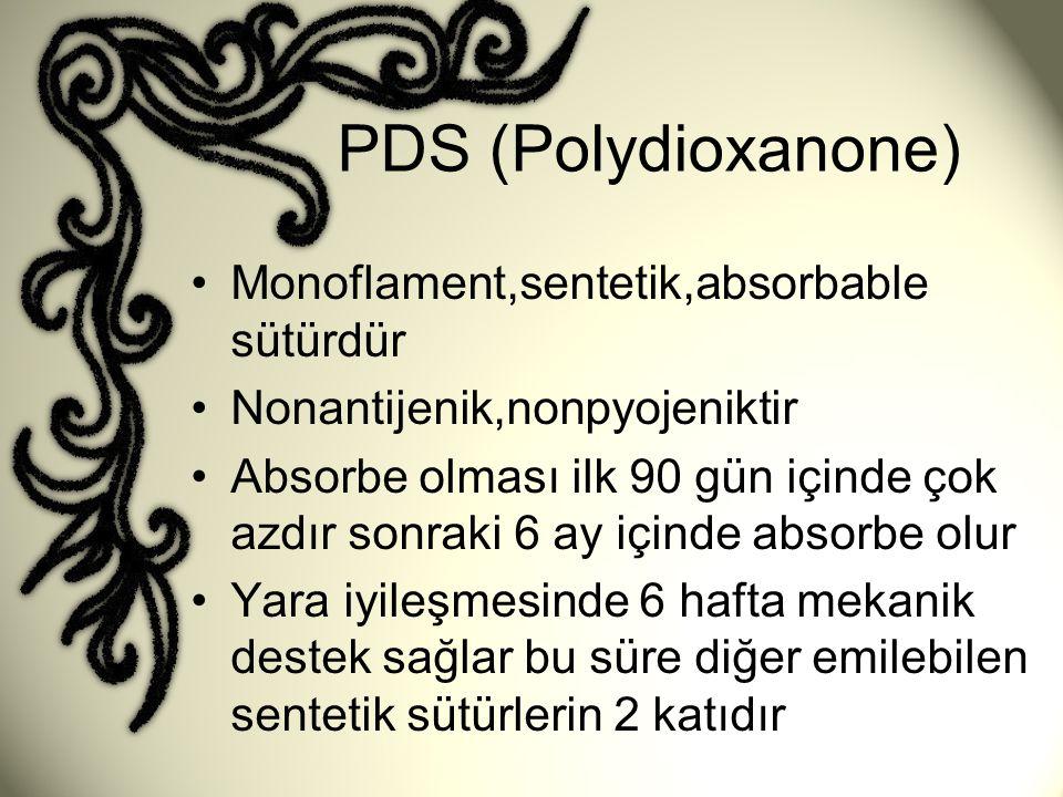 PDS (Polydioxanone) •Monoflament,sentetik,absorbable sütürdür •Nonantijenik,nonpyojeniktir •Absorbe olması ilk 90 gün içinde çok azdır sonraki 6 ay iç