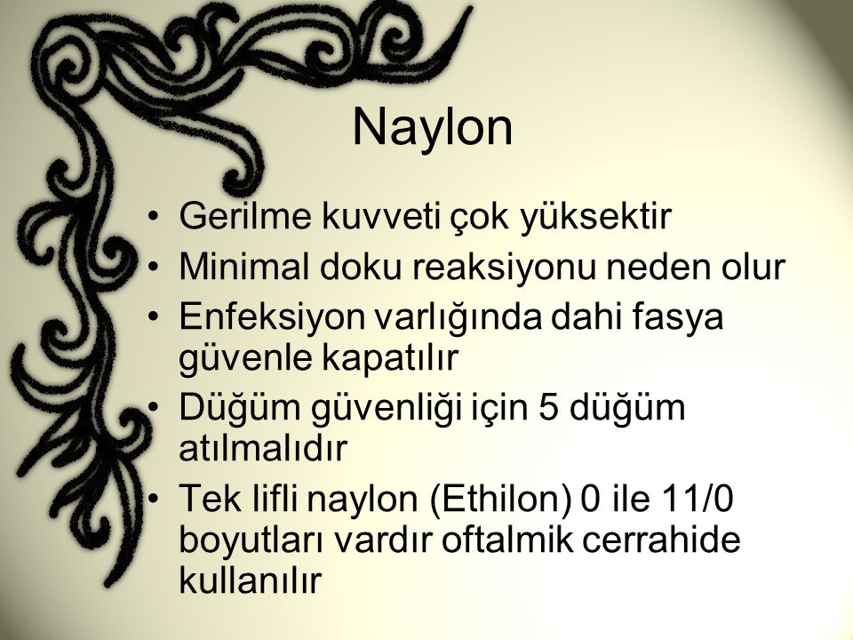 Naylon •Gerilme kuvveti çok yüksektir •Minimal doku reaksiyonu neden olur •Enfeksiyon varlığında dahi fasya güvenle kapatılır •Düğüm güvenliği için 5