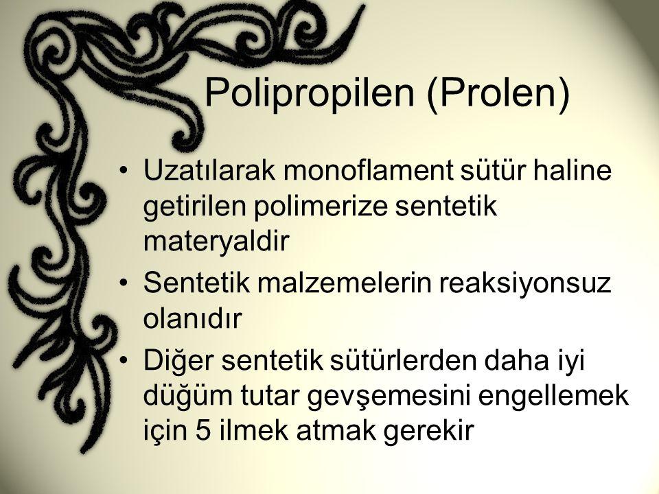 Polipropilen (Prolen) •Uzatılarak monoflament sütür haline getirilen polimerize sentetik materyaldir •Sentetik malzemelerin reaksiyonsuz olanıdır •Diğ