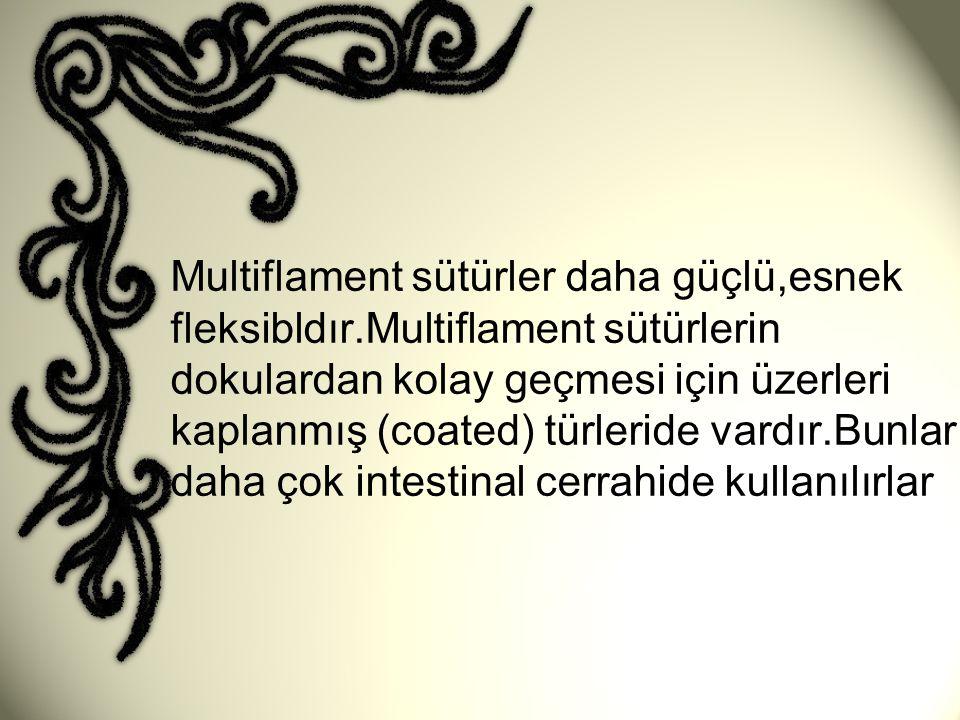 •Multiflament sütürler daha güçlü,esnek fleksibldır.Multiflament sütürlerin dokulardan kolay geçmesi için üzerleri kaplanmış (coated) türleride vardır