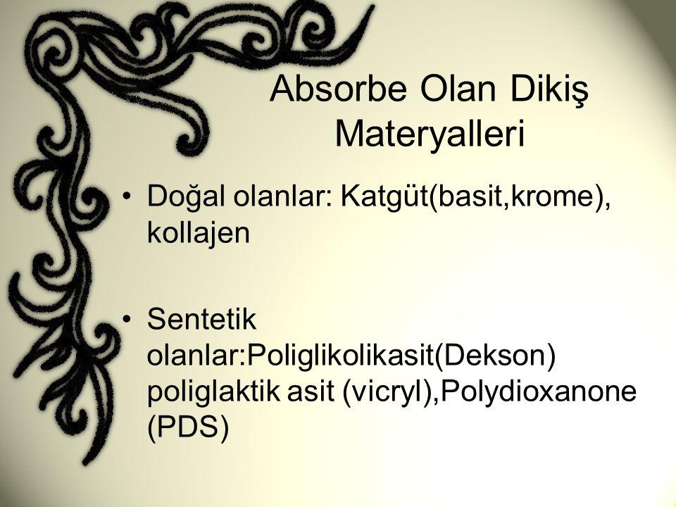 Absorbe Olan Dikiş Materyalleri •Doğal olanlar: Katgüt(basit,krome), kollajen •Sentetik olanlar:Poliglikolikasit(Dekson) poliglaktik asit (vicryl),Pol