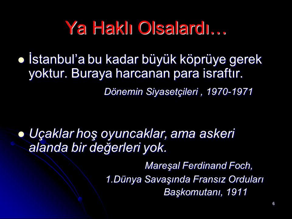 6 Ya Haklı Olsalardı…  İstanbul'a bu kadar büyük köprüye gerek yoktur. Buraya harcanan para israftır. Dönemin Siyasetçileri, 1970-1971 Dönemin Siyase