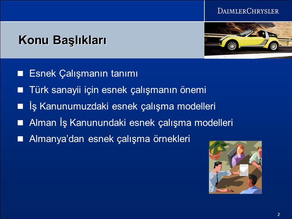 2  Esnek Çalışmanın tanımı  Türk sanayii için esnek çalışmanın önemi  İş Kanunumuzdaki esnek çalışma modelleri  Alman İş Kanunundaki esnek çalışma