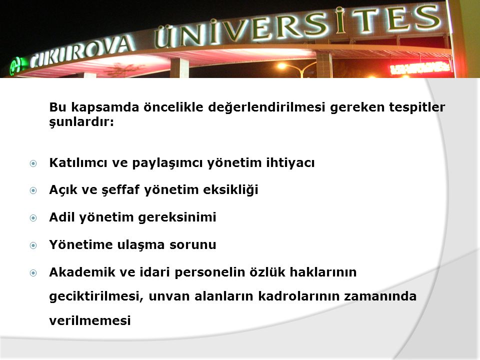  Çukurova Üniversitesi'nde son dönemlerde sorun olarak gözlenen ve üzerinde titizlikle durulması gereken konulardan bazıları aşağıda sıralanmıştır. T