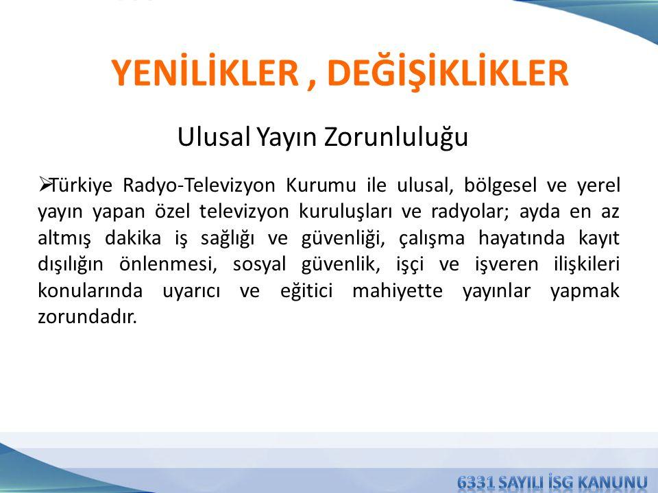 Ulusal Yayın Zorunluluğu YENİLİKLER, DEĞİŞİKLİKLER  Türkiye Radyo-Televizyon Kurumu ile ulusal, bölgesel ve yerel yayın yapan özel televizyon kuruluş
