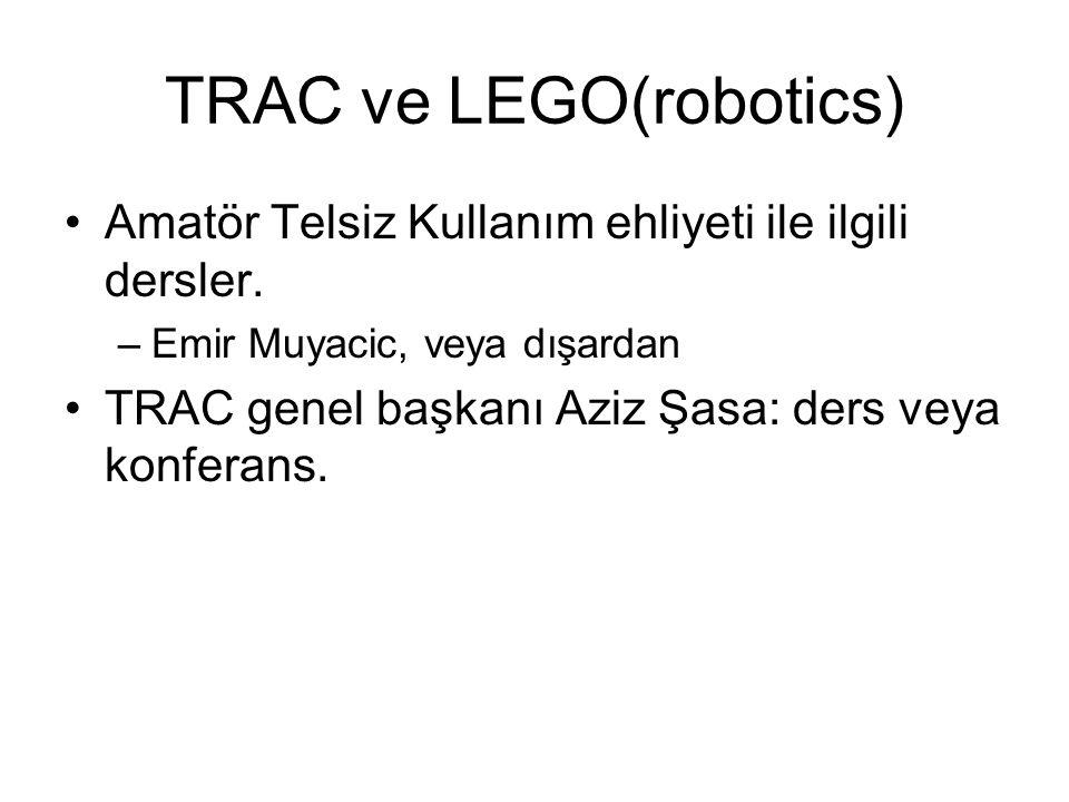 TRAC ve LEGO(robotics) •Amatör Telsiz Kullanım ehliyeti ile ilgili dersler.