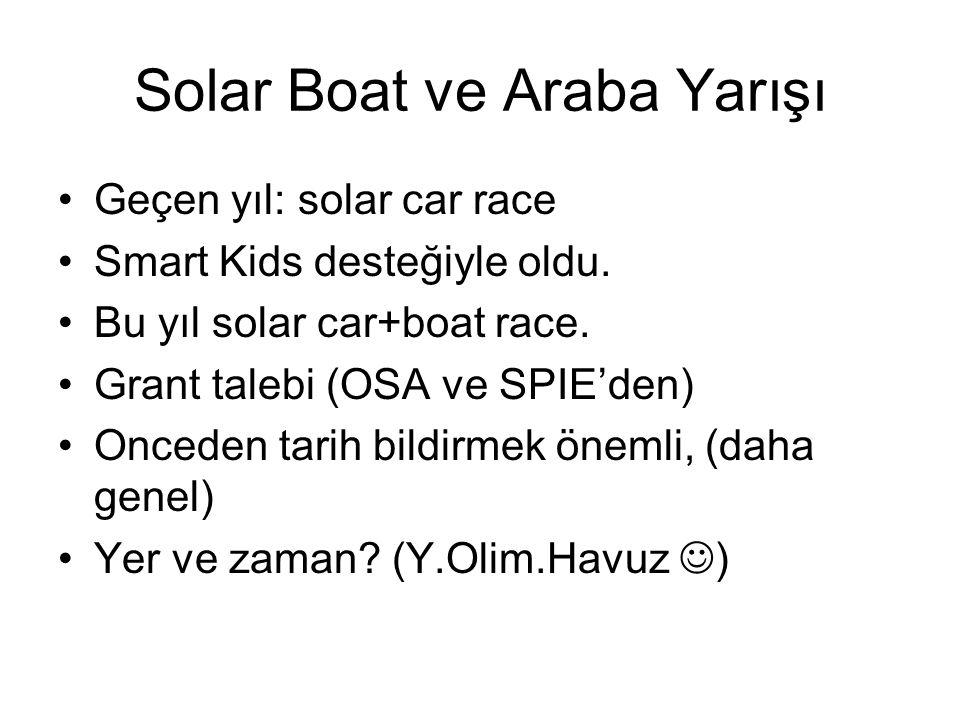 Solar Boat ve Araba Yarışı •Geçen yıl: solar car race •Smart Kids desteğiyle oldu.