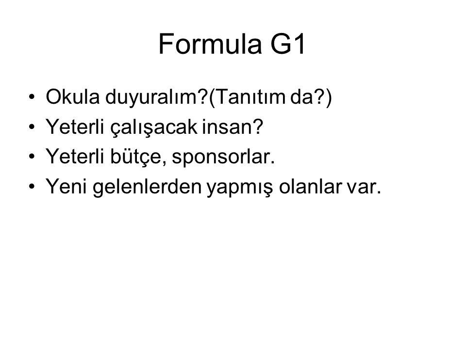 Formula G1 •Okula duyuralım?(Tanıtım da?) •Yeterli çalışacak insan.