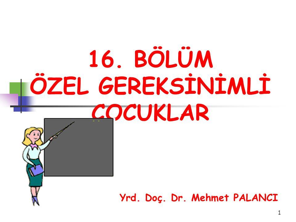 1 16. BÖLÜM ÖZEL GEREKSİNİMLİ ÇOCUKLAR Yrd. Doç. Dr. Mehmet PALANCI