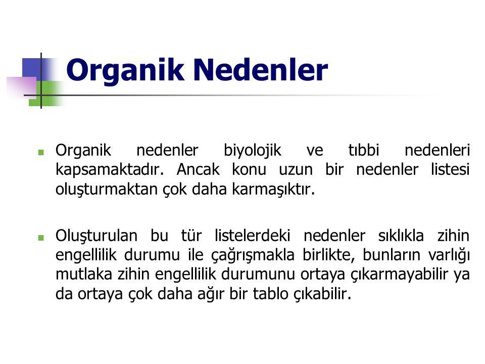 Organik Nedenler  Organik nedenler biyolojik ve tıbbi nedenleri kapsamaktadır. Ancak konu uzun bir nedenler listesi oluşturmaktan çok daha karmaşıktı