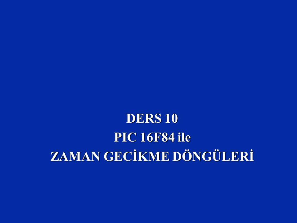 DERS 10 PIC 16F84 ile ZAMAN GECİKME DÖNGÜLERİ