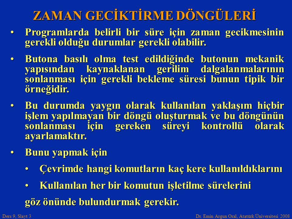 Dr. Emin Argun Oral, Atatürk Üniversitesi 2008 Ders 9, Slayt 3 ZAMAN GECİKTİRME DÖNGÜLERİ •Programlarda belirli bir süre için zaman gecikmesinin gerek