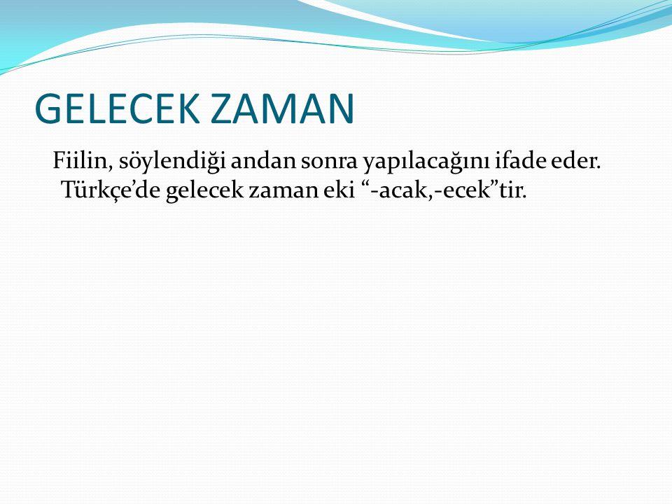 """GELECEK ZAMAN Fiilin, söylendiği andan sonra yapılacağını ifade eder. Türkçe'de gelecek zaman eki """"-acak,-ecek""""tir."""