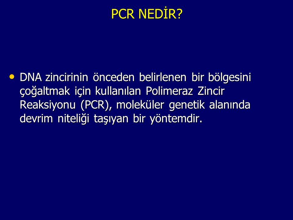 PCR NEDİR? • DNA zincirinin önceden belirlenen bir bölgesini çoğaltmak için kullanılan Polimeraz Zincir Reaksiyonu (PCR), moleküler genetik alanında d