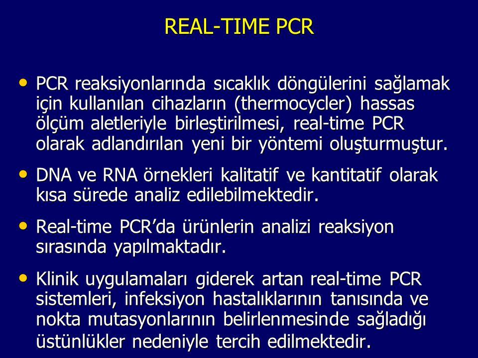 REAL-TIME PCR • PCR reaksiyonlarında sıcaklık döngülerini sağlamak için kullanılan cihazların (thermocycler) hassas ölçüm aletleriyle birleştirilmesi,